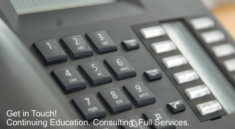 Get in touch! Continuing Education. Consulting. Full Services.